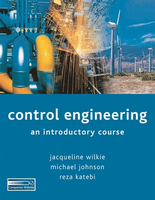 Control Engineering: An Introductory Course - Wilkie, Jacqueline, and Johnson, Michael A., and Katebi, Reza M.