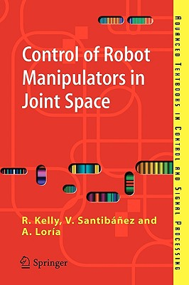 Control of Robot Manipulators in Joint Space - Kelly, Rafael, and Santibanez Davila, Victor, and Loria Perez, Julio Antonio