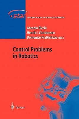 Control Problems in Robotics - Bicchi, Antonio (Editor), and Christensen, Henrik (Editor), and Prattichizzo, Domenico (Editor)