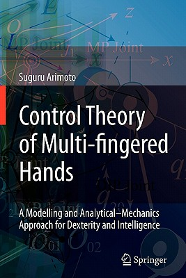 Control Theory of Multi-fingered Hands: A Modelling and Analytical-Mechanics Approach for Dexterity and Intelligence - Arimoto, Suguru