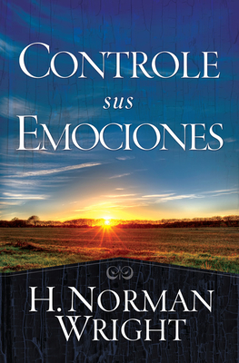 Controle Sus Emociones: Controlling Your Emotions - Wright, Norman
