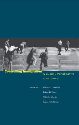 Controlling Immigration: A Global Perspective - Cornelius, Wayne A (Editor), and Tsuda, Takeyuki, Professor (Editor), and Martin, Philip L (Editor)