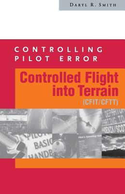 Controlling Pilot Error: Controlled Flight Into Terrain (Cfit/Cftt) - Smith, Daryl R