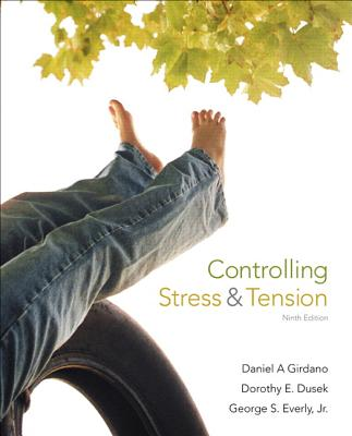 Controlling Stress and Tension - Girdano, Daniel A., and Dusek, Dorothy E., and Everly, George S., Jr.