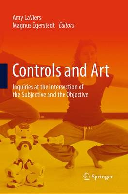 Controls and Art: Inquiries at the Intersection of the Subjective and the Objective - Laviers, Amy (Editor)