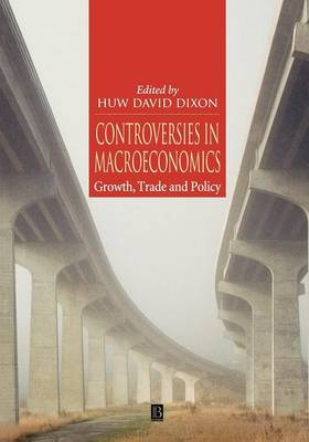 Controversies in Macroeconomics: Growth, Trade and Policy - Dixon, Maurice, Jr., and Dixon, Huw David (Editor)