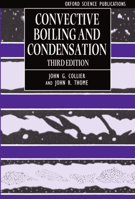 Convective Boiling and Condensation - Collier, Thome, and Thome, John R, and Collier, John G