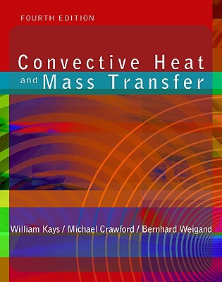 Convective Heat and Mass Transfer - Kays, W M, and Crawford, M E, and Weigand, Bernhard