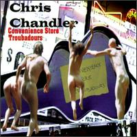 Convenience Store Troubadours - Chris Chandler