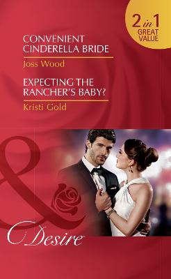 Convenient Cinderella Bride: Convenient Cinderella Bride (Secrets of the A-List) / Expecting the Rancher's Baby? (Texas Extreme) - Wood, Joss, and Gold, Kristi