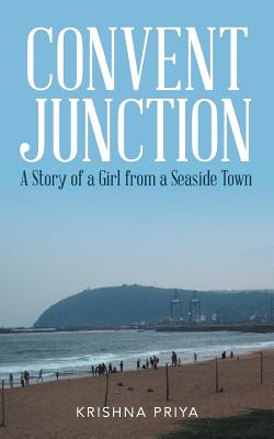 Convent Junction: A Story of a Girl from a Seaside Town - Priya, Krishna