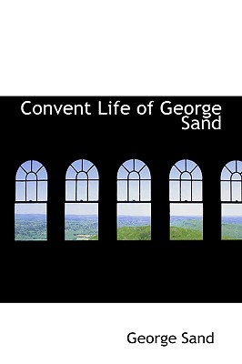 Convent Life of George Sand - Sand, George, pse