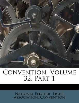Convention, Volume 32, Part 1 - National Electric Light Association Con (Creator)