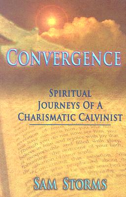 Convergence: Spiritual Journeys of a Charismatic Calvanist - Storms, Sam, Dr.