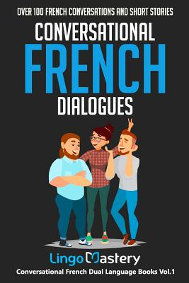 Conversational French Dialogues: Over 100 French Conversations and Short Stories - Lingo Mastery