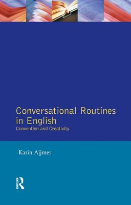 Conversational Routines in English: Convention and Creativity - Aijmer, Karin