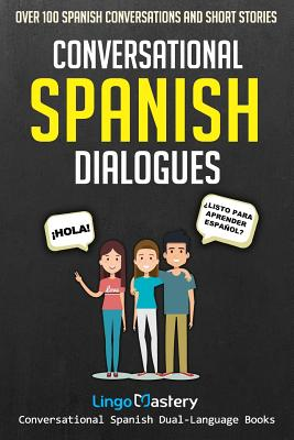 Conversational Spanish Dialogues: Over 100 Spanish Conversations and Short Stories - Lingo Mastery