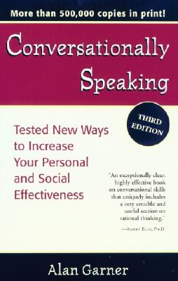 Conversationally Speaking: Tested New Ways to Increase Your Personal and Social Effectiveness, Updated 2021 Edition - Garner, Alan, and Caporaletti, Amanda Goodwin