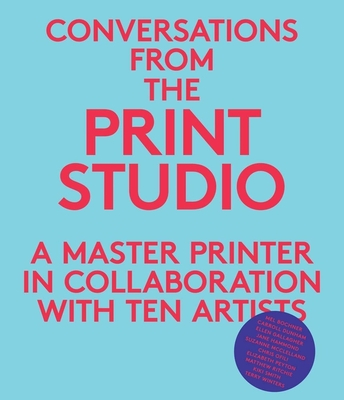 Conversations from the Print Studio: A Master Printer in Collaboration with Ten Artists - Hodermarsky, Elisabeth, and Zammiello, Craig