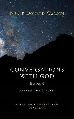 Conversations with God, Book 4 - Walsch, Neale Donald