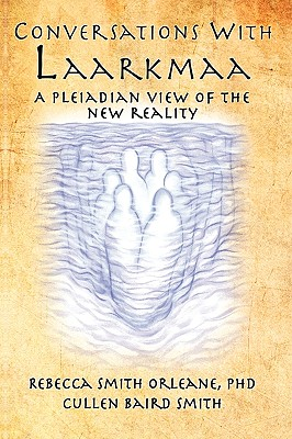 Conversations with Laarkmaa: A Pleiadian View of the New Reality - Orleane Ph D, Rebecca Smith, and Smith, Cullen Baird