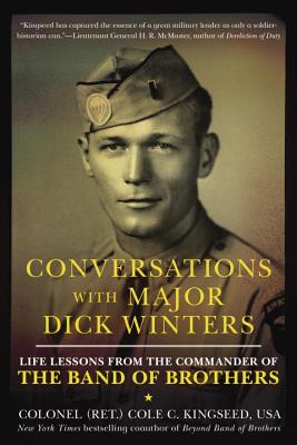 Conversations with Major Dick Winters: Life Lessons from the Commander of the Band of Brothers - Kingseed, Cole C