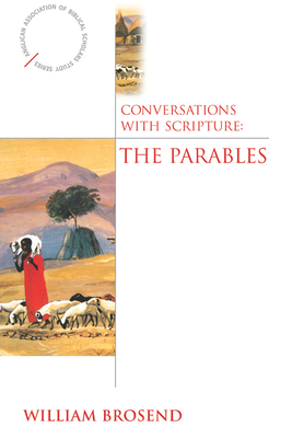 Conversations with Scripture: The Parables - Brosend, William
