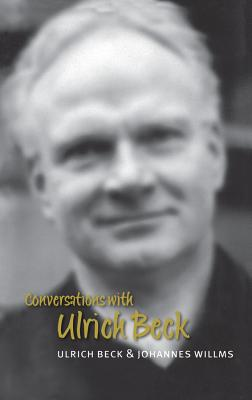 Conversations with Ulrich Beck - Beck, Ulrich, Dr., and Willms, Johannes, and Pollack, Michael (Translated by)