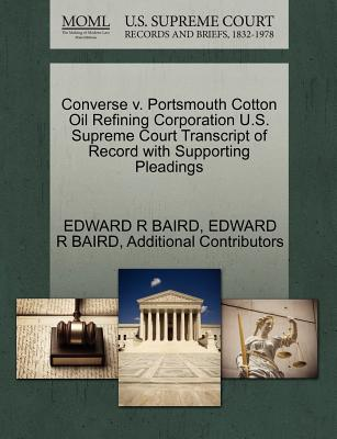 Converse V. Portsmouth Cotton Oil Refining Corporation U.S. Supreme Court Transcript of Record with Supporting Pleadings - Baird, Edward R, and Additional Contributors