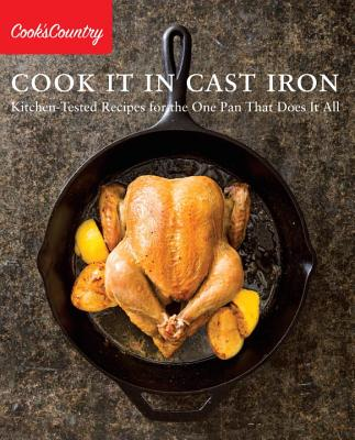 Cook It in Cast Iron: Kitchen-Tested Recipes for the One Pan That Does It All - Cook's Country (Editor)