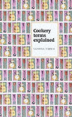 Cookery Terms Explained - Timmis, Vanessa