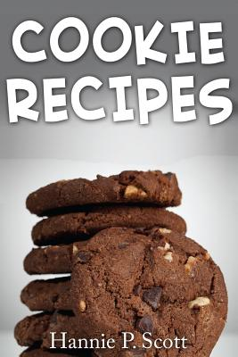Cookie Recipes: Delicious and Easy Cookies Recipes - Scott, Hannie P