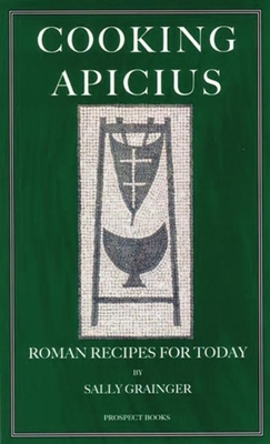 Cooking Apicius: Roman Recipes for Today - Grainger, Sally, and Kaldor, Andras (Illustrator)