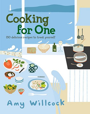 Cooking for One: 150 Recipes to Treat Yourself - Willcock, Amy