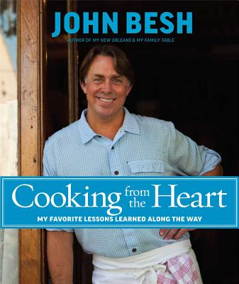 Cooking from the Heart: My Favorite Lessons Learned Along the Way - Besh, John, Chef