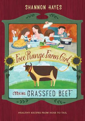 Cooking Grassfed Beef: Healthy Recipes from Nose to Tail - Hayes, Shannon