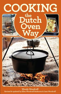 Cooking the Dutch Oven Way - Woodruff, Woody, and Anderson, Ellen Woodruff (Revised by), and Woodruff, Jane (Revised by)