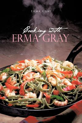 Cooking with Erma Gray - Gray, Erma