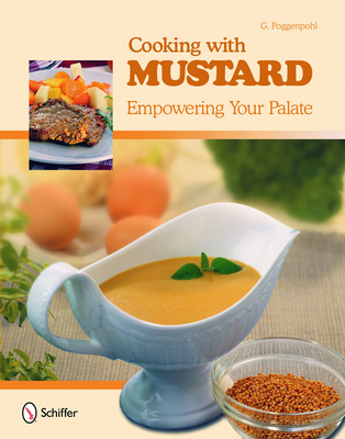 Cooking with Mustard: Empowering Your Palate - Poggenpohl, G.