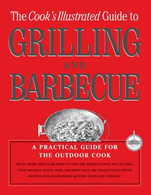 "Cook's Illustrated Guide To Grilling & Barbecue - ""Cooks Illustrated"" Magazine"