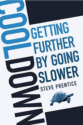 Cool Down: Getting Further by Going Slower - Prentice, Steve