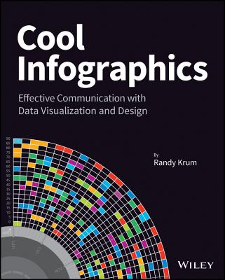 Cool Infographics: Effective Communication with Data Visualization and Design - Krum, Randy