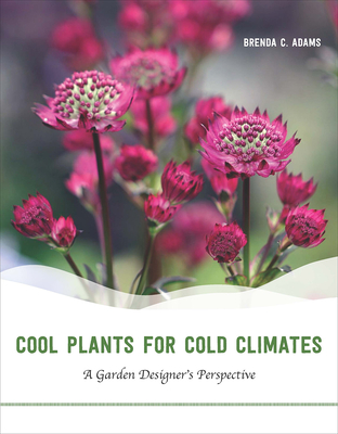Cool Plants for Cold Climates: A Garden Designer's Perspective - Adams, Brenda C