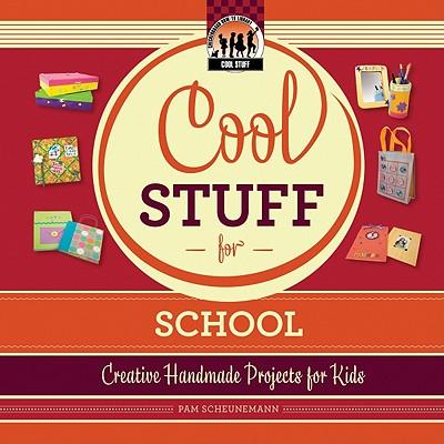 Cool Stuff for School: Creative Handmade Projects for Kids - Scheunemann, Pam