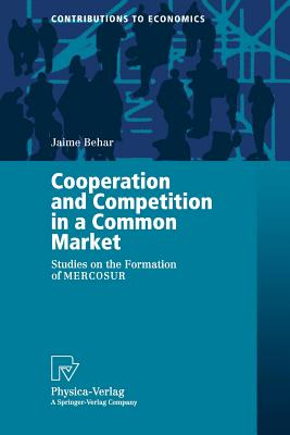 Cooperation and Competition in a Common Market: Studies on the Formation of Mercosur - Behar, Jaime