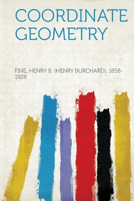 Coordinate Geometry - 1858-1928, Fine Henry B (Creator)