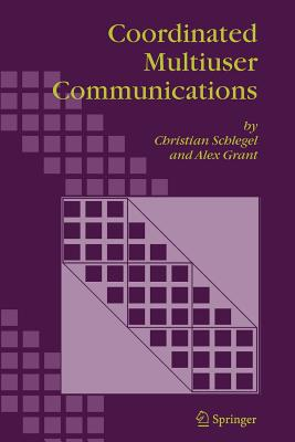 Coordinated Multiuser Communications - Schlegel, Christian B., and Grant, Alex