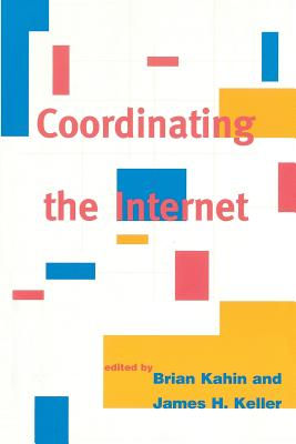 Coordinating the Internet - Kahin, Brian (Editor), and Keller, James H (Editor)