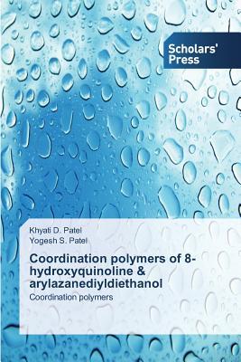 Coordination Polymers of 8-Hydroxyquinoline & Arylazanediyldiethanol - Patel Khyati D, and Patel Yogesh S