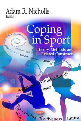 Coping in Sport: Theory, Methods, and Related Constructs - Nicholls, Adam R. (Editor)
